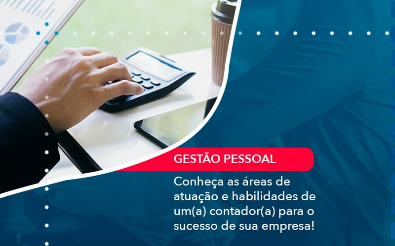 Conheca As Areas De Atuacao E Habilidades De Um A Contador A Para O Sucesso De Sua Empresa 1 - Contabilidade em Nova Iguaçu - RJ | AMR Contabilidade