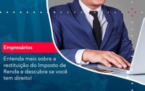Entenda Mais Sobre A Restituicao Do Imposto De Renda E Descubra Se Voce Tem Direito 1 - Contabilidade em Nova Iguaçu - RJ | AMR Contabilidade