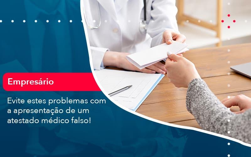 Evite Estes Problemas Com A Apresentacao De Um Atestado Medico Falso 1 - Contabilidade em Nova Iguaçu - RJ | AMR Contabilidade