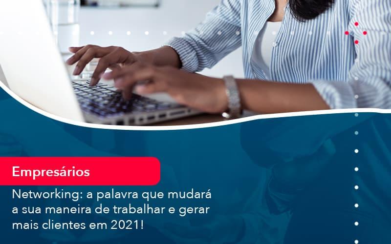 Networking A Palavra Que Mudara A Sua Maneira De Trabalhar E Gerar Mais Clientes Em 202 1 - Contabilidade em Nova Iguaçu - RJ | AMR Contabilidade