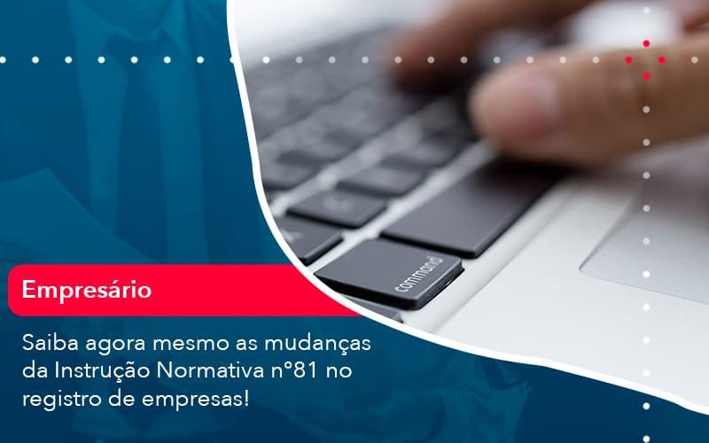 Saiba Agora Mesmo As Mudancas Da Instrucao Normativa N 81 No Registro De Empresas 1 - Contabilidade em Nova Iguaçu - RJ | AMR Contabilidade