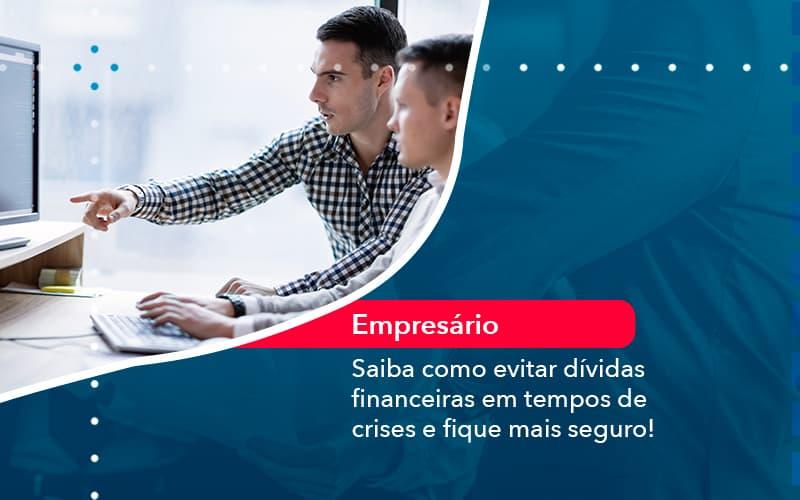 Saiba Como Evitar Dividas Financeiras Em Tempos De Crises E Fique Mais Seguro 1 - Contabilidade em Nova Iguaçu - RJ | AMR Contabilidade