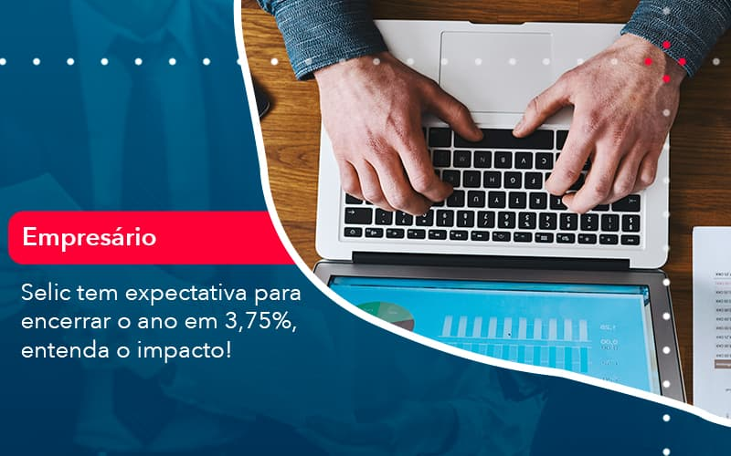 Selic Tem Expectativa Para Encarar O Ano Em 375 Entenda O Impacto 1 - Contabilidade em Nova Iguaçu - RJ | AMR Contabilidade