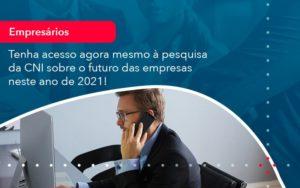 Tenha Acesso Agora Mesmo A Pesquisa Da Cni Sobre O Futuro Das Empresas Neste Ano De 2021 1 - Contabilidade em Nova Iguaçu - RJ | AMR Contabilidade