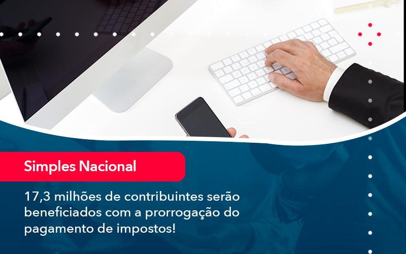 17 3 Milhoes De Contribuintes Serao Beneficiados Com A Prorrogacao Do Pagamento De Impostos 1 - Contabilidade em Nova Iguaçu - RJ | AMR Contabilidade