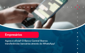 Agora E Oficial O Banco Central Liberou Transferencias Bancarias Atraves Do Whatsapp - Contabilidade em Nova Iguaçu - RJ | AMR Contabilidade