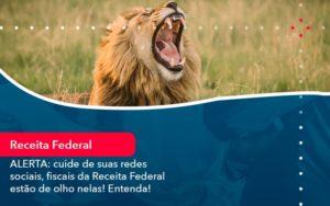 Alerta Cuide De Suas Redes Sociais Fiscais Da Receita Federal Estao De Olho Nela Entenda 1 - Contabilidade em Nova Iguaçu - RJ | AMR Contabilidade