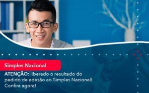 Atencao Liberado O Resultado Do Pedido De Adesao Ao Simples Nacional Confira Agora 1 - Contabilidade em Nova Iguaçu - RJ | AMR Contabilidade