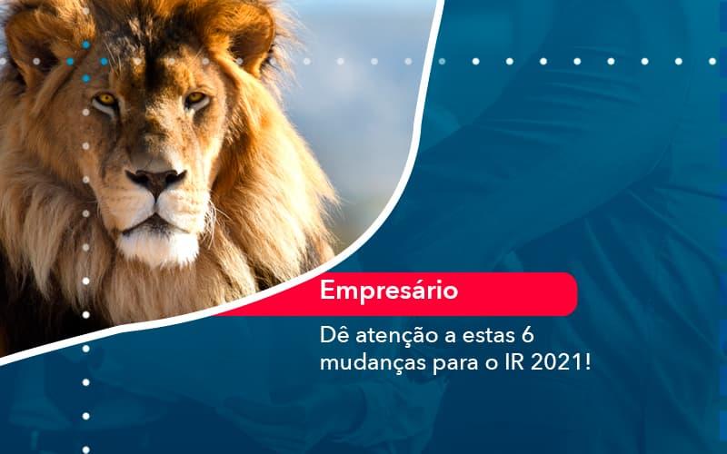 De Atencao A Estas 6 Mudancas Para O Ir 2021 1 - Contabilidade em Nova Iguaçu - RJ | AMR Contabilidade