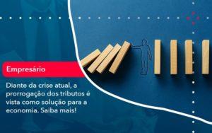 Diante Da Crise Atual A Prorrogacao Dos Tributos E Vista Como Solucao Para A Economia 1 - Contabilidade em Nova Iguaçu - RJ | AMR Contabilidade