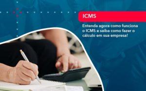 Entenda Agora Como Funciona O Icms E Saiba Como Fazer O Calculo Em Sua Empresa 1 - Contabilidade em Nova Iguaçu - RJ | AMR Contabilidade
