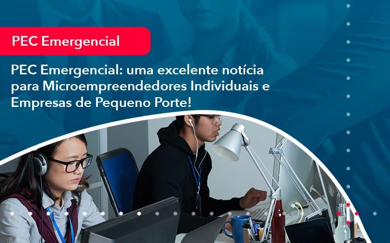 Pec Emergencial Uma Excelente Noticia Para Microempreendedores Individuais E Empresas De Pequeno Porte 1 - Contabilidade em Nova Iguaçu - RJ   AMR Contabilidade