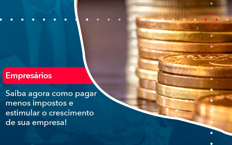 Saiba Agora Como Pagar Menos Impostos E Estimular O Crescimento De Sua Empres - Contabilidade em Nova Iguaçu - RJ | AMR Contabilidade