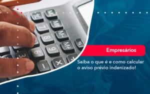 Saiba O Que E E Como Calcular O Aviso Previo Indenizado - Contabilidade em Nova Iguaçu - RJ | AMR Contabilidade