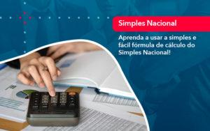 Aprenda A Usar A Simples E Facil Formula De Calculo Do Simples Nacional - Contabilidade em Nova Iguaçu - RJ | AMR Contabilidade