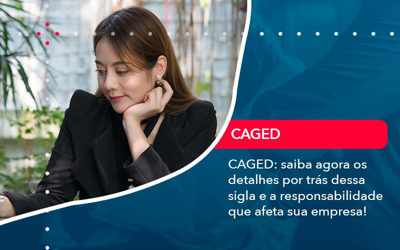 Caged Saiba Agora Os Detalhes Por Tras Dessa Sigla E A Responsabilidade Que Afeta Sua Empresa - Contabilidade em Nova Iguaçu - RJ | AMR Contabilidade