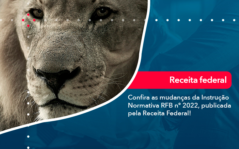 Confira As Mudancas Da Instrucao Normativa Rfb N 2022 Publicada Pela Receita Federal - Contabilidade em Nova Iguaçu - RJ | AMR Contabilidade