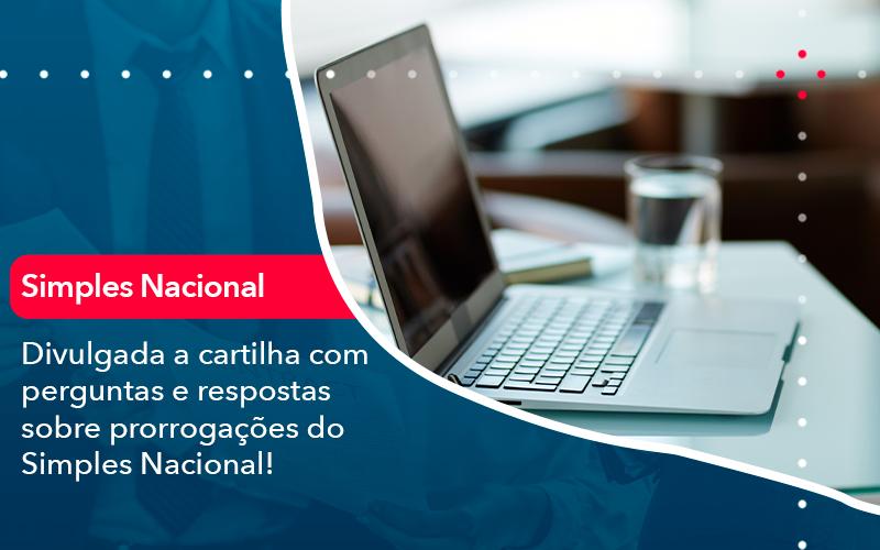 Divulgada A Cartilha Com Perguntas E Respostas Sobre Prorrogacoes Do Simples Nacional - Contabilidade em Nova Iguaçu - RJ | AMR Contabilidade