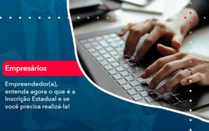 Empreendedor A Entenda Agora O Que E A Inscricao Estadual E Se Voce Precisa Realiza La - Contabilidade em Nova Iguaçu - RJ | AMR Contabilidade