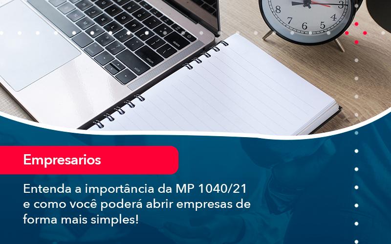 Entenda A Importancia Da Mp 1040 21 E Como Voce Podera Abrir Empresas De Forma Mais Simples - Contabilidade em Nova Iguaçu - RJ | AMR Contabilidade