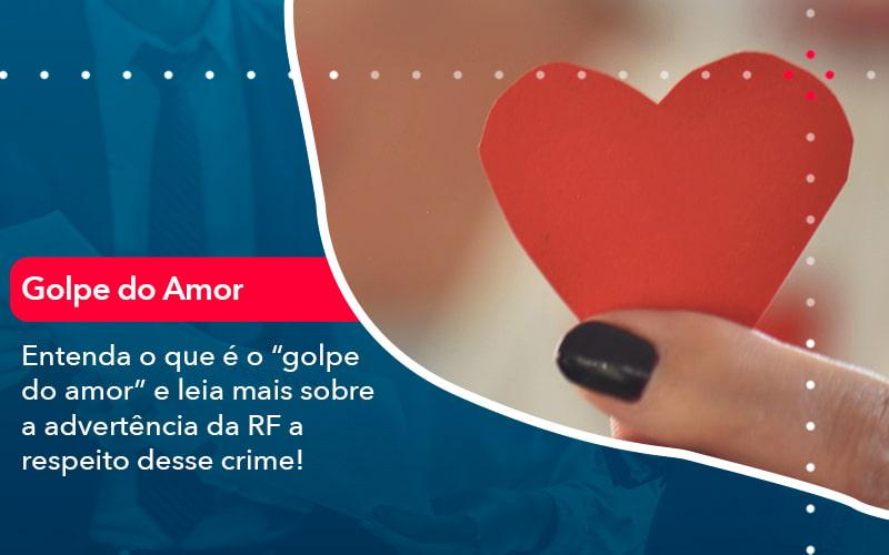 Entenda O Que E O Golpe Do Amor E Leia Mais Sobre A Advertencia Da Rf A Respeito Desse Crime 1 - Contabilidade em Nova Iguaçu - RJ | AMR Contabilidade