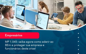 Mp 1045 Saiba Agora Como Aderir Ao Bem E Proteger Sua Empresa E Funcionarios Desta Crise 1 - Contabilidade em Nova Iguaçu - RJ | AMR Contabilidade