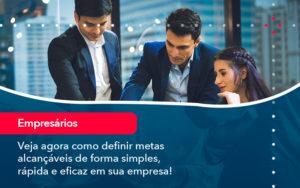 Veja Agora Como Definir Metas Alcancaveis De Forma Simples Rapida E Eficaz Em Sua Empresa - Contabilidade em Nova Iguaçu - RJ | AMR Contabilidade