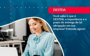 Voce Sabe O Que E Destda A Importancia E O Prazo De Entrega De Tal Obrigacao Em Sua Empresa 1 - Contabilidade em Nova Iguaçu - RJ | AMR Contabilidade