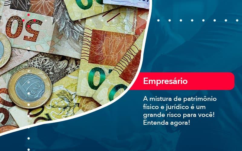A Mistura De Patrimonio Fisico E Juridico E Um Grande Risco Para Voce 1 - Contabilidade em Nova Iguaçu - RJ | AMR Contabilidade