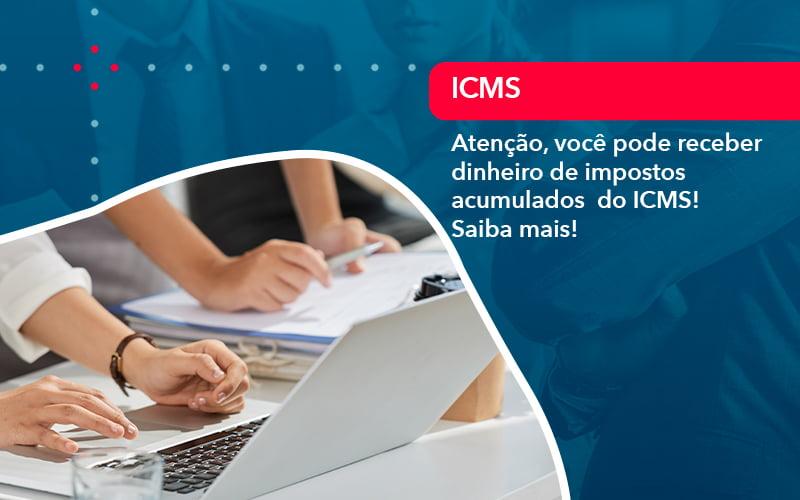 Atencao Voce Pode Receber Dinheiro De Impostos Acumulados Do Icms 1 - Contabilidade em Nova Iguaçu - RJ | AMR Contabilidade