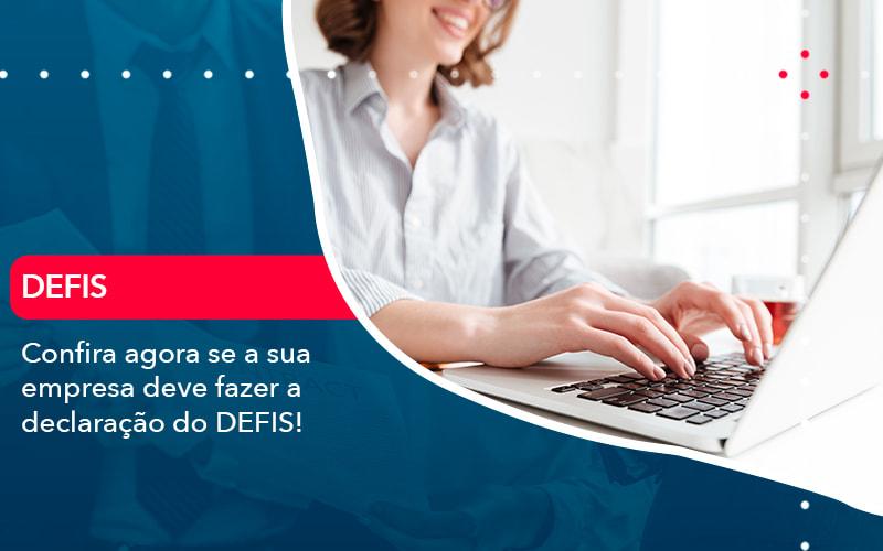 Confira Agora Se A Sua Empresa Deve Fazer A Declaracao Do Defis 1 - Contabilidade em Nova Iguaçu - RJ | AMR Contabilidade