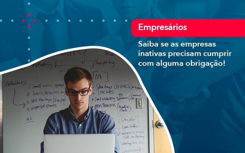 Saiba Se As Empresas Inativas Precisam Cumprir Com Alguma Obrigacao 1 - Contabilidade em Nova Iguaçu - RJ | AMR Contabilidade