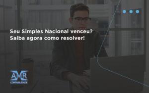 Seu Simples Nacional Venceu Saiba Agora Como Resolver Amr - Contabilidade em Nova Iguaçu - RJ | AMR Contabilidade