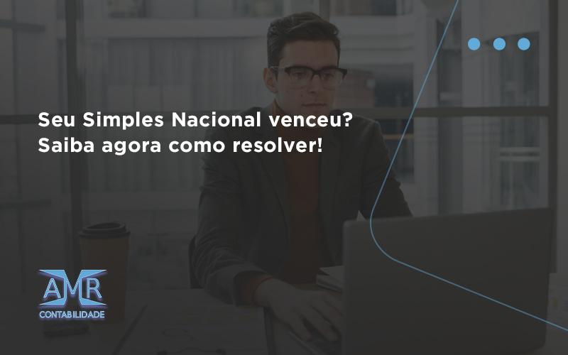 Seu Simples Nacional Venceu Saiba Agora Como Resolver Amr - Contabilidade em Nova Iguaçu - RJ   AMR Contabilidade