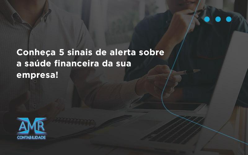 Conheça 5 Sinais De Alerta Sobre A Saúde Financeira Da Sua Empresa Amr - Contabilidade em Nova Iguaçu - RJ | AMR Contabilidade