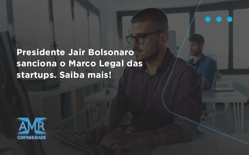 Presidente Jair Bolsonaro Sanciona O Marco Legal Das Startups. Saiba Mais Amr - Contabilidade em Nova Iguaçu - RJ | AMR Contabilidade