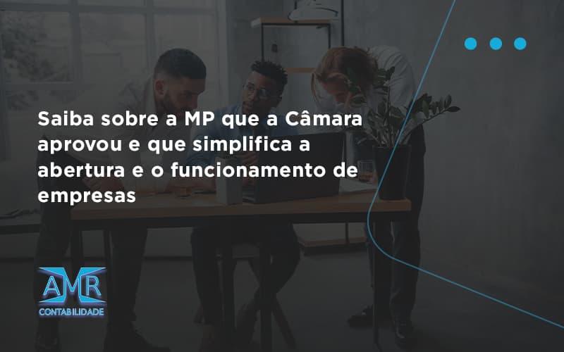 Saiba Mais Sobre A Mp Que A Câmara Aprovou E Que Simplifica A Abertura E O Funcionamento De Empresas Arm - Contabilidade em Nova Iguaçu - RJ | AMR Contabilidade