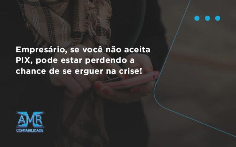 Atencao Empresarios Se Voce Nao Aceita Pix Pode Estar Perdendo A Chance De Se Erguer Na Crise Amr - Contabilidade em Nova Iguaçu - RJ | AMR Contabilidade