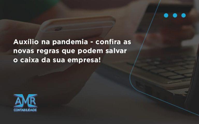 Auxilio Na Pandemia Confira As Novas Regras Que Podem Salvar O Caixa Da Sua Empresa Amr - Contabilidade em Nova Iguaçu - RJ | AMR Contabilidade