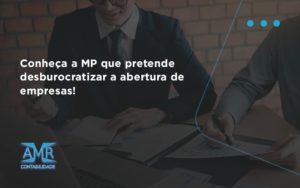 Conheca A Mp Que Pretende Desburocratizar A Abertura De Empresa Amr - Contabilidade em Nova Iguaçu - RJ | AMR Contabilidade