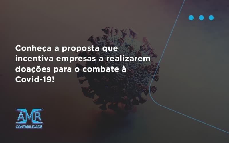 Conheca A Proposta Que Incentiva Empresas A Realizarem Doacoes Para O Combate A Covid 19 Amr - Contabilidade em Nova Iguaçu - RJ | AMR Contabilidade