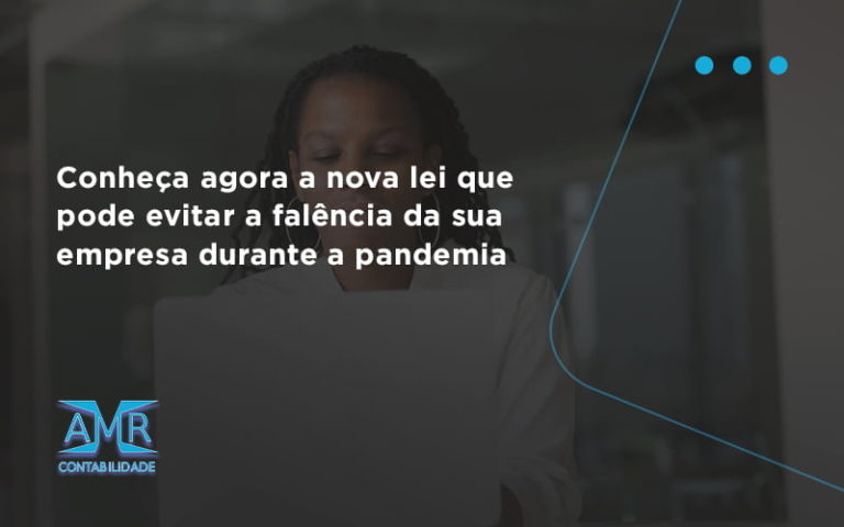 Conheca Agora A Nova Lei Que Pode Evitar A Falencia Da Sua Empresa Durante A Pandemia Amr - Contabilidade em Nova Iguaçu - RJ | AMR Contabilidade