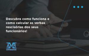 Descubra Como Funciona E Como Calcular As Verbas Recisorias Dos Seus Funcionarios Amr - Contabilidade em Nova Iguaçu - RJ | AMR Contabilidade