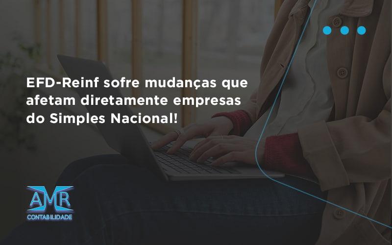 Efd Reinf Sofre Mudancas Que Afetam Diretamente Empresas Do Simples Nacional Amr - Contabilidade em Nova Iguaçu - RJ | AMR Contabilidade