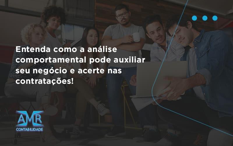 Entenda Como A Analise Comportamental Pode Auxiliar Seu Pequeno Ou Medio Negocio E Acerte Nas Contratacoes Amr - Contabilidade em Nova Iguaçu - RJ | AMR Contabilidade