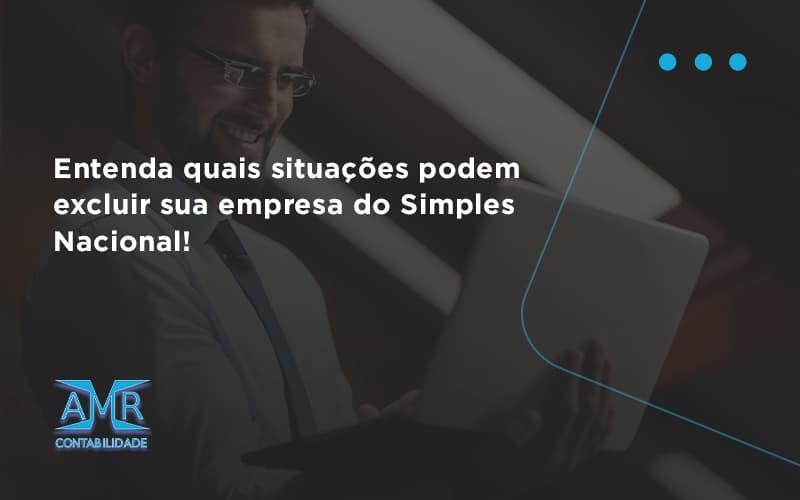 Entenda Quais Situacoes Podem Excluir Sua Empresa Do Simples Nacional Amr - Contabilidade em Nova Iguaçu - RJ   AMR Contabilidade
