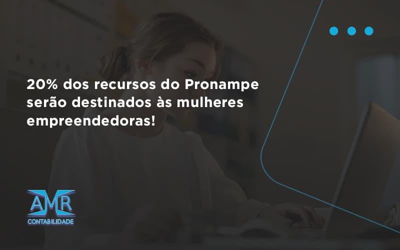 20% Dos Recursos Do Pronampe Serão Destinados às Mulheres Empreendedoras! Amr Contabilidade - Contabilidade em Nova Iguaçu - RJ | AMR Contabilidade