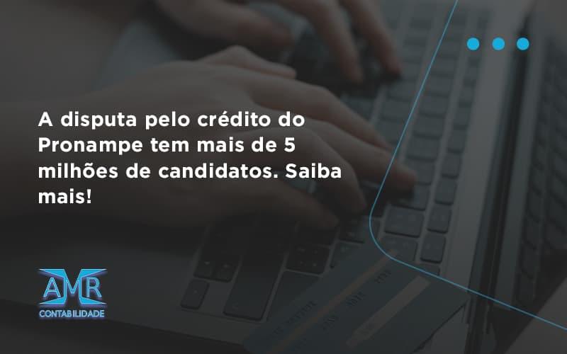 A Disputa Pelo Crédito Do Pronampe Tem Mais De 5 Milhões De Candidatos. Saiba Mais Amr Contabilidade - Contabilidade em Nova Iguaçu - RJ | AMR Contabilidade