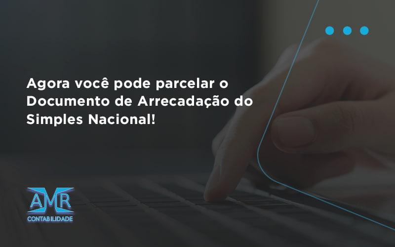 Agora Você Pode Parcelar O Documento De Arrecadação Do Simples Nacional! Amr Contabilidade - Contabilidade em Nova Iguaçu - RJ   AMR Contabilidade
