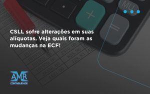 Csll Sofre Alterações Em Suas Alíquotas. Veja Quais Foram As Mudanças Na Ecf! Amr Contabilidade - Contabilidade em Nova Iguaçu - RJ | AMR Contabilidade
